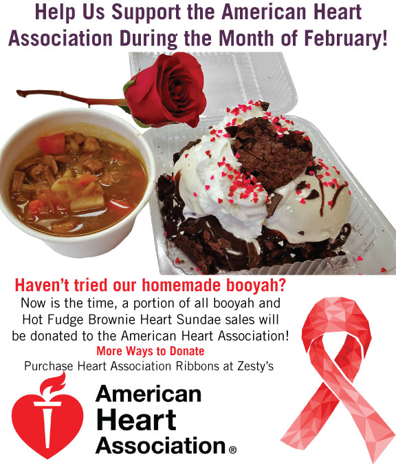 Help Zesty's Support the American Heart Association by Purchasing a Homemade Booyah and Hot Fudge Brownie Heart Sundae  During the Month of Februrary